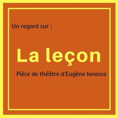 Découvrez cette pièce de théâtre de l'absurde d'Eugène Ionesco : La leçon