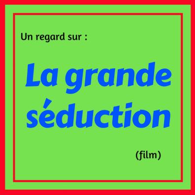 Découvrez cette comédie québécoise qui est vite devenue un classique : La grande séduction