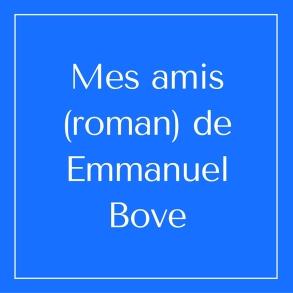 Mes amis (roman) de Emmanuel Bove