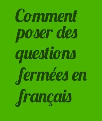 comment-poser-des-questions-fermees-en-francais