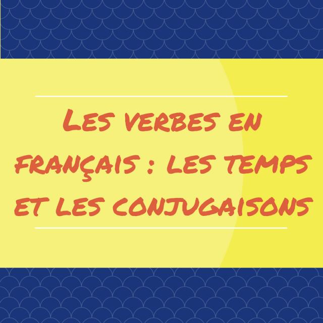 Les Verbes En Francais Les Temps Et Les Conjugaisons Regard Sur Le Francais