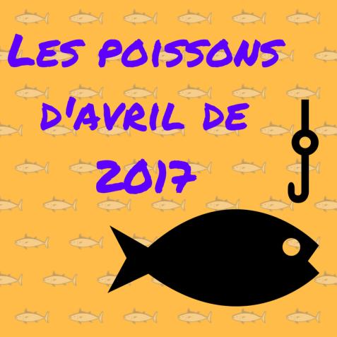 Les poissons d'avril de 2017