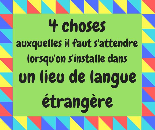 Découvrez quatre choses qui peuvent vous arriver quand vous habitez dans un lieu de langue étrangère.
