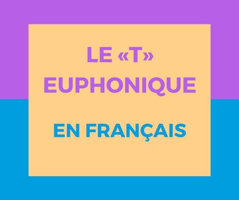 Va-t-on comprendre comment le t euphonique marche en français ? Oui !