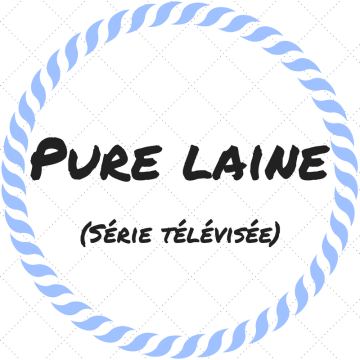 Découvrez la série télévisée québécoise « Pure laine »