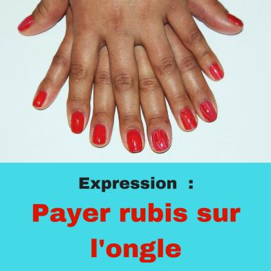 Découvrir l'expression française : payer rubis sur l'ongle