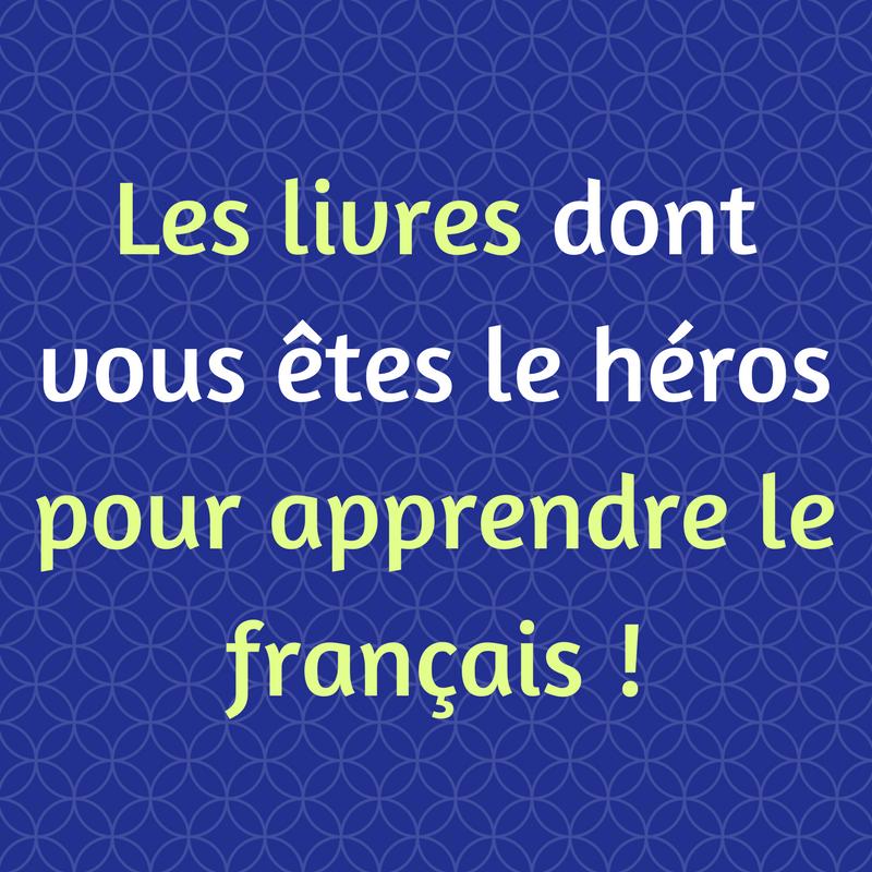 Découvrir comment les livres dont vous êtes le héros peuvent vous aider à apprendre le français, et trouvez un roman à lire/jouer !