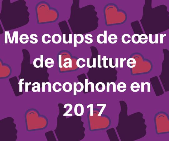 Découvrez mes préférés de la culture francophone en 2017 !