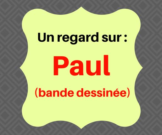 Découvrez la bande dessinée québécoise célèbre : Paul