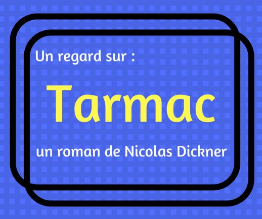 Découvrez le roman québécois Tarmac de Nicolas Dickner