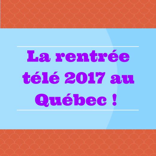 Découvrez les nouveautés de la télé québécoises de l'automne 2017.
