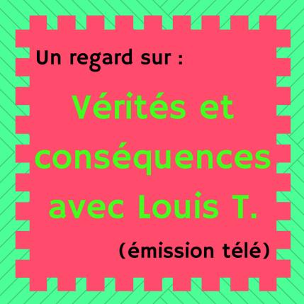 Découvrez les capsules humoristiques de Louis T. sur les enjeux dans l'actualité : Vérités et conséquences avec Louis T.