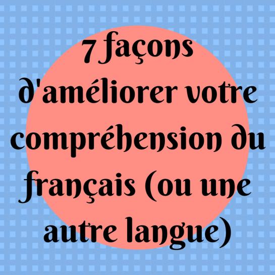 Voici 7 conseils pour améliorer sa compréhension du français (ou une autre langue)