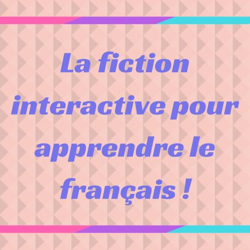 Pratiquez le français avec la fiction interactive !