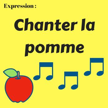 Connaissez-vous l'expression « Chanter la pomme » ?
