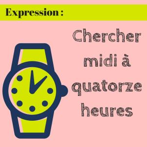 Connaissez-vous l'expression en français Chercher midi à quatorze heures ?