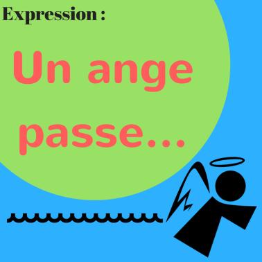 Connaissez-vous ce que ça veut dire en français lorsque « un ange passe » ?