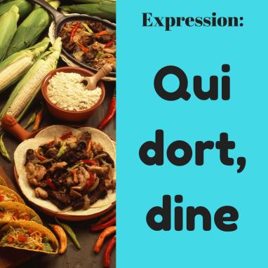 Connaissez-vous l'expression en français Qui dort, dine ?