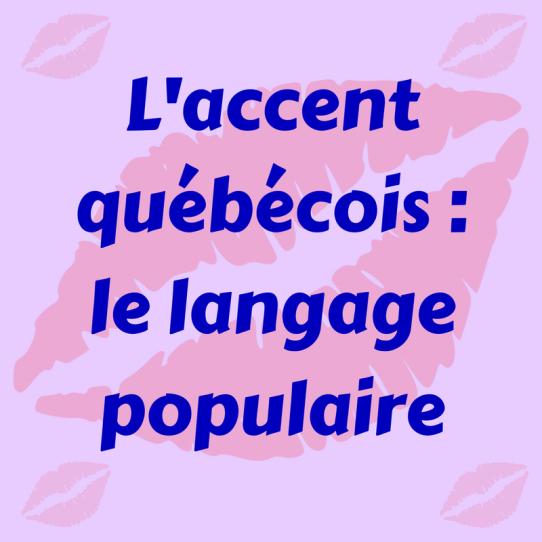 Découvrez les aspects populaires de l'accent québécois !