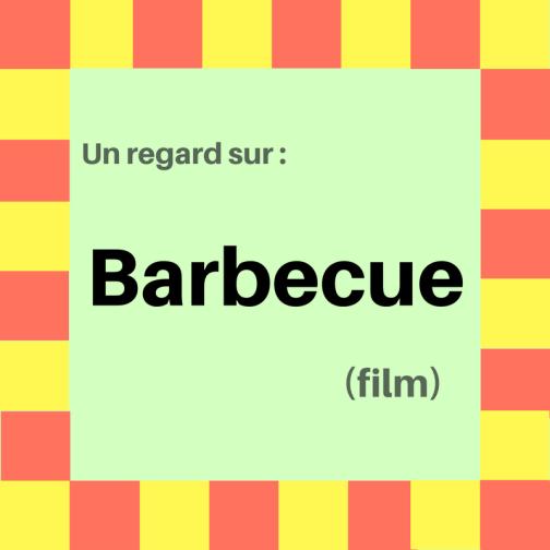 Découvrez ce film français sur l'amitié : Barbecue