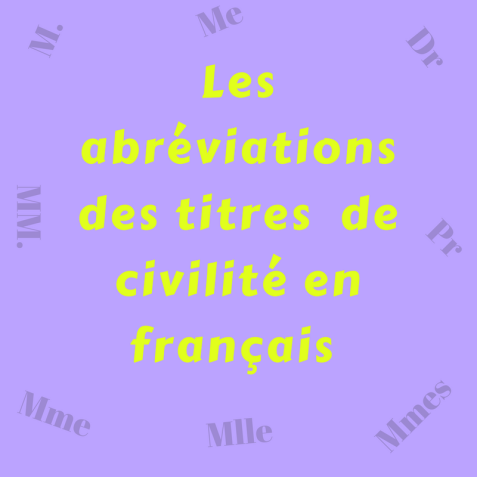 Connaissez-vous les abréviations des titres de civilité courants en français ?
