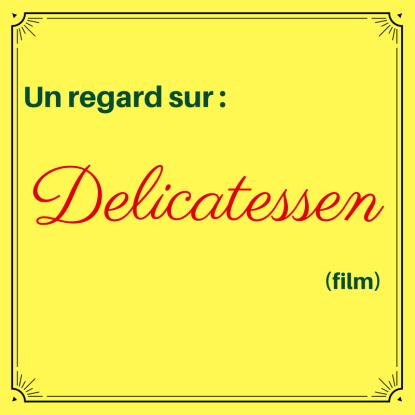 Imaginez un monde où vous êtes le prochain sur le menu du jour ! : Delicatessen (film)