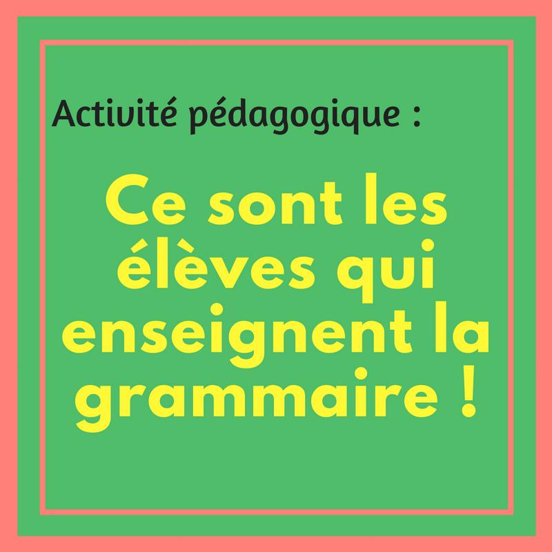 C'est au tour des élèves d'enseigner la grammaire dans cette activité pédagogique !