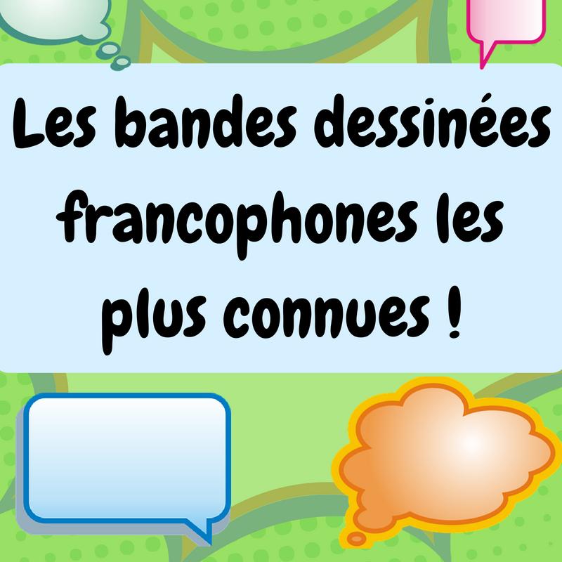 Une liste des bandes dessinées francophones les plus connues dans le monde !