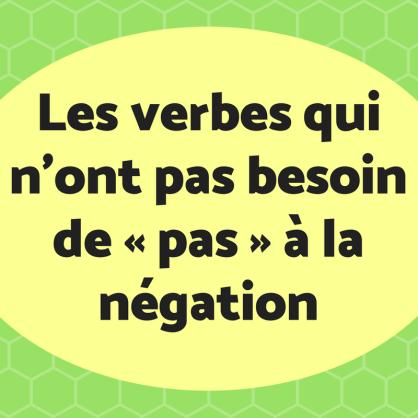Découvrez les 4 verbes qui n'ont pas besoin de «pas» à la négation.