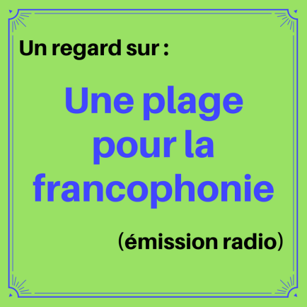Découvrez des reportages d'un peu partout dans la francophonie dans cette émission à la radio : Une plage pour la francophonie