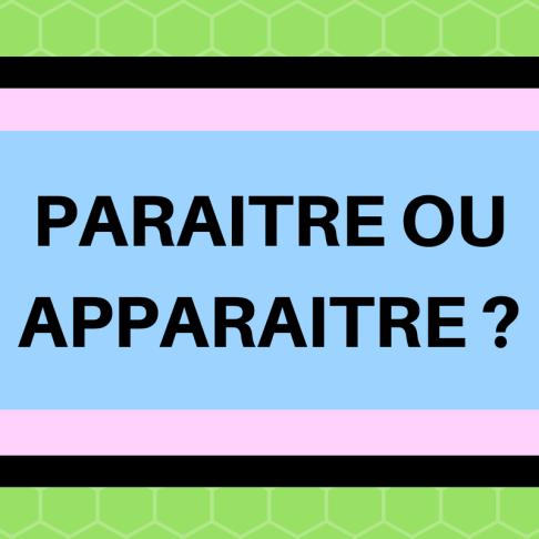 Connaissez-vous la différence entre les verbes paraitre et apparaitre ?