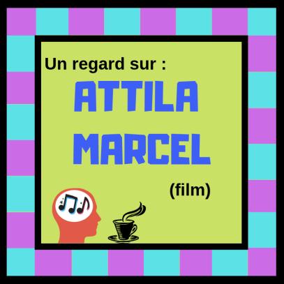 Découvrez ce film français enchantant : Attila Marcel
