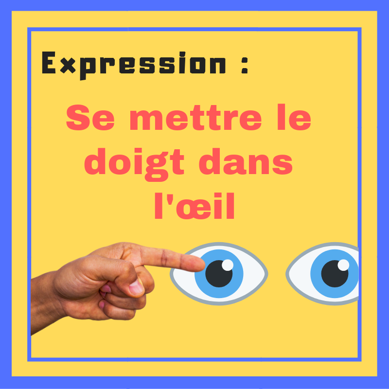 Connaissez-vous ce que signifie l'expression Se mettre le doigt dans l'œil ?