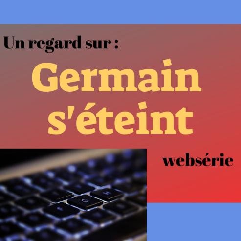 Découvrez cette websérie qui fait réfléchir ! : Germain s'éteint