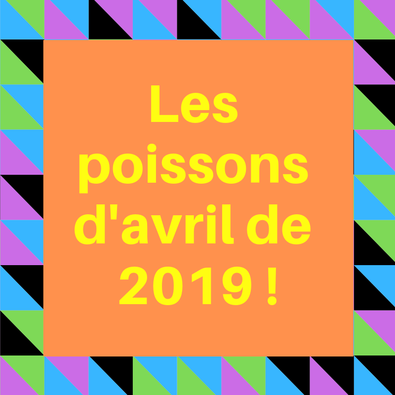 Découvrez quelques poissons d'avril dans la francophonie en 2019