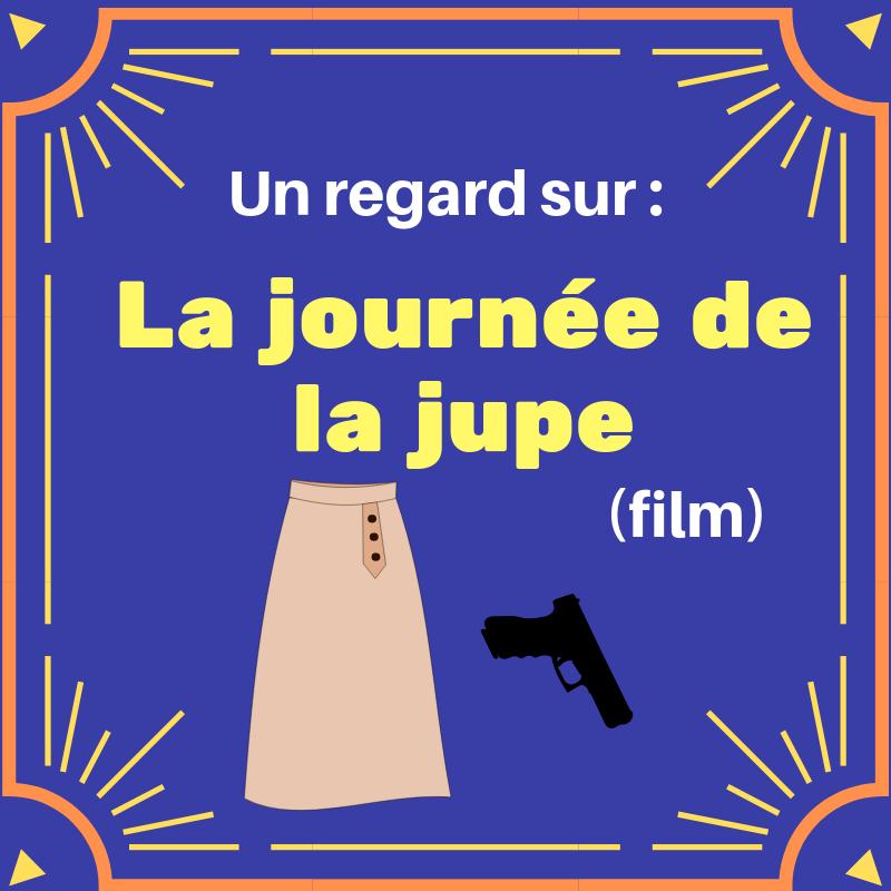 Découvrez ce film français à sensations fortes : La journée de la jupe