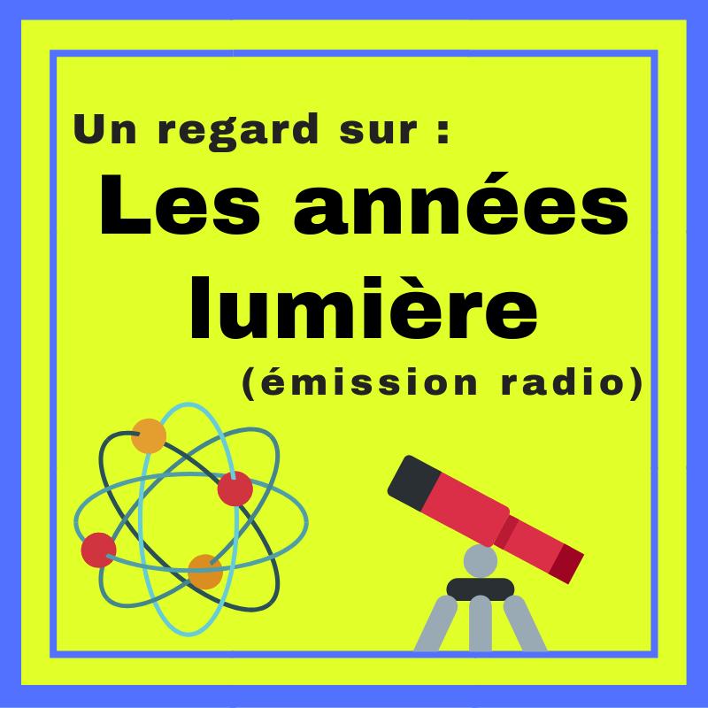 Découvrez le monde des sciences avec cette émission radio : Les années lumière