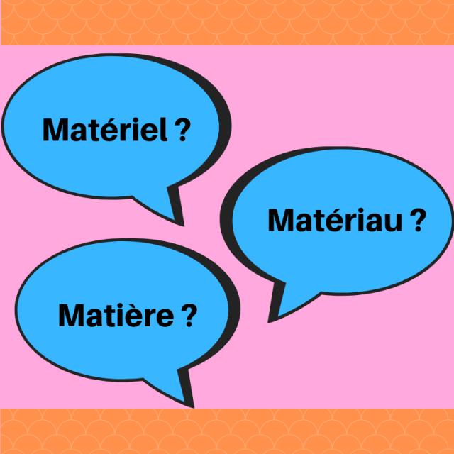 Matériel, matériau ou matière ? – Regard sur le français